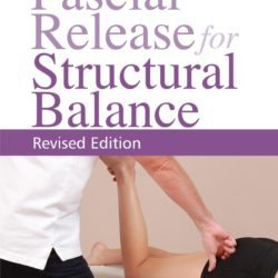 Fascial Release For Structural Balance - Revised Edition